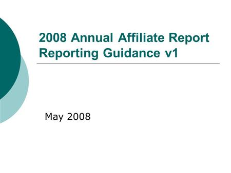 2008 Annual Affiliate Report Reporting Guidance v1 May 2008.
