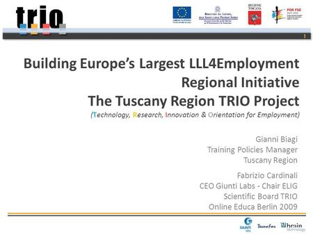 1 Fabrizio Cardinali CEO Giunti Labs - Chair ELIG Scientific Board TRIO Online Educa Berlin 2009 Building Europes Largest LLL4Employment Regional Initiative.