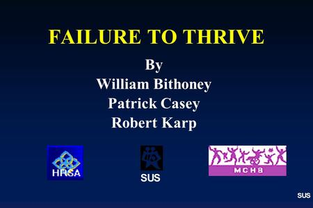 SUS By William Bithoney Patrick Casey Robert Karp FAILURE TO THRIVE SUS.