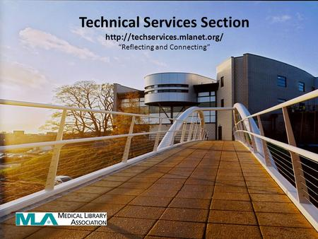 Technical Services Section  Reflecting and Connecting.