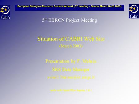 5 th EBRCN Project Meeting Situation of CABRI Web Site (March 2003) Presentation by F. Malusa SRS Data Manager   made with OpenOffice.