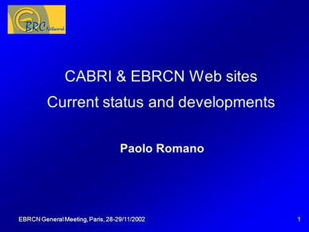 EBRCN General Meeting, Paris, 28-29/11/20021 CABRI & EBRCN Web sites Current status and developments Paolo Romano Questa presentazione può essere utilizzata.