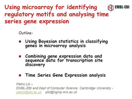 Using microarray for identifying regulatory motifs and analysing time series gene expression Outline: Using Bayesian statistics in classifying genes in.