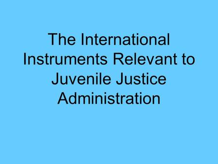 The International Instruments Relevant to Juvenile Justice Administration.