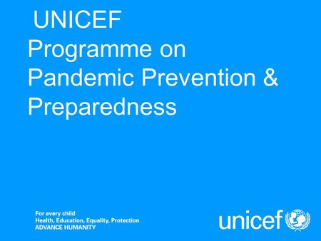 UNICEF Programme on Pandemic Prevention & Preparedness.