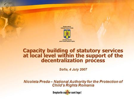 Capacity building of statutory services at local level within the support of the decentralization process Sofia, 4 July 2007 Nicoleta Preda – National.