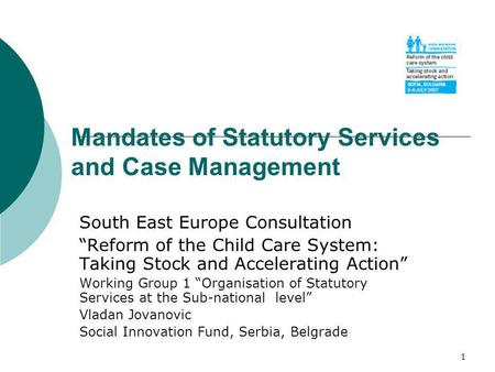 1 Mandates of Statutory Services and Case Management South East Europe Consultation Reform of the Child Care System: Taking Stock and Accelerating Action.