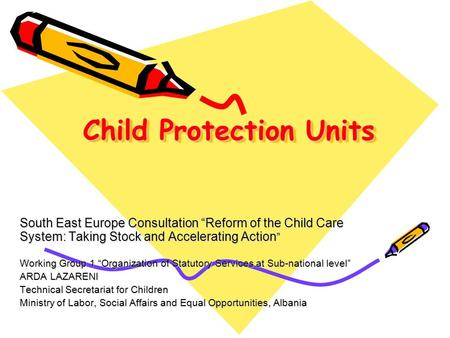 Child Protection Units South East Europe Consultation Reform of the Child Care System: Taking Stock and Accelerating Action South East Europe Consultation.