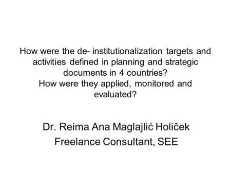 How were the de- institutionalization targets and activities defined in planning and strategic documents in 4 countries? How were they applied, monitored.