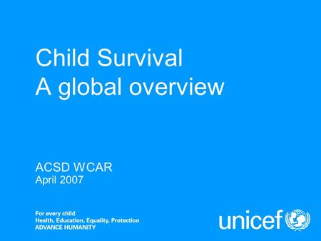 Child Survival A global overview ACSD WCAR April 2007.