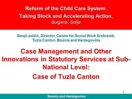 1 Reform of the Child Care System: Taking Stock and Accelerating Action, Bulgaria, Sofija Case Management and Other Innovations in Statutory Services at.