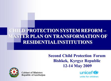 CHILD PROTECTION SYSTEM REFORM – MASTER PLAN ON TRANSFORMATION OF RESIDENTIAL INSTITUTIONS Cabinet of Ministers Republic of Azerbaijan Second Child Protection.