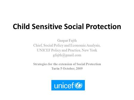 Child Sensitive Social Protection Gaspar Fajth Chief, Social Policy and Economic Analysis, UNICEF Policy and Practice, New York Strategies.