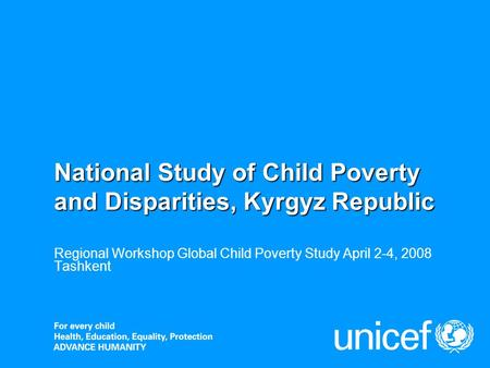 National Study of Child Poverty and Disparities, Kyrgyz Republic Regional Workshop Global Child Poverty Study April 2-4, 2008 Tashkent.