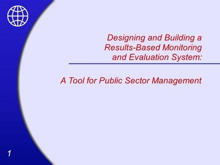 11 Designing and Building a Results-Based Monitoring and Evaluation System: A Tool for Public Sector Management.