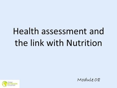 Health assessment and the link with Nutrition Module 08.