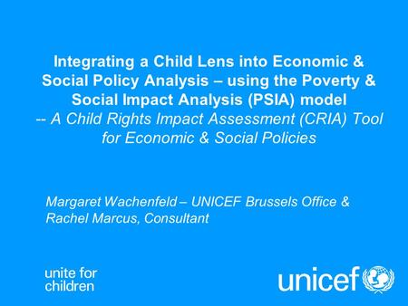 Integrating a Child Lens into Economic & Social Policy Analysis – using the Poverty & Social Impact Analysis (PSIA) model -- A Child Rights Impact Assessment.