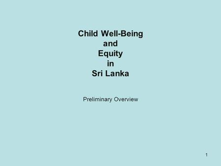 1 Child Well-Being and Equity in Sri Lanka Preliminary Overview.