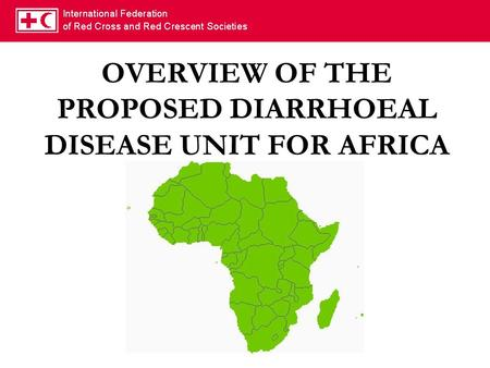 OVERVIEW OF THE PROPOSED DIARRHOEAL DISEASE UNIT FOR AFRICA.