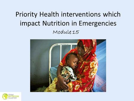 Priority Health interventions which impact Nutrition in Emergencies Module 15.