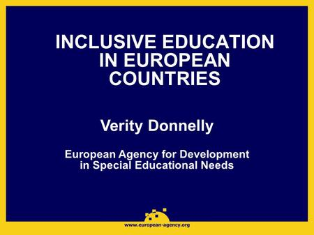 INCLUSIVE EDUCATION IN EUROPEAN COUNTRIES Verity Donnelly European Agency for Development in Special Educational Needs.