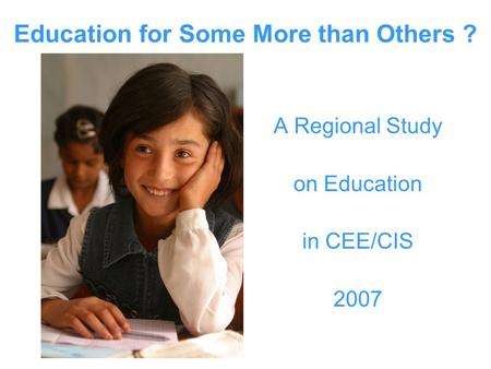 Education for Some More than Others ? A Regional Study on Education in CEE/CIS 2007.
