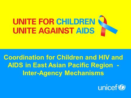 Coordination for Children and HIV and AIDS in East Asian Pacific Region - Inter-Agency Mechanisms.