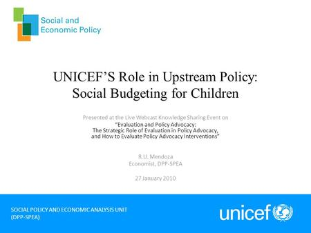 UNICEFS Role in Upstream Policy: Social Budgeting for Children Presented at the Live Webcast Knowledge Sharing Event on Evaluation and Policy Advocacy: