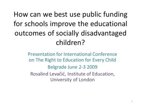 How can we best use public funding for schools improve the educational outcomes of socially disadvantaged children? Presentation for International Conference.