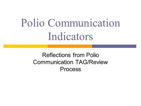 Polio Communication Indicators Reflections from Polio Communication TAG/Review Process.