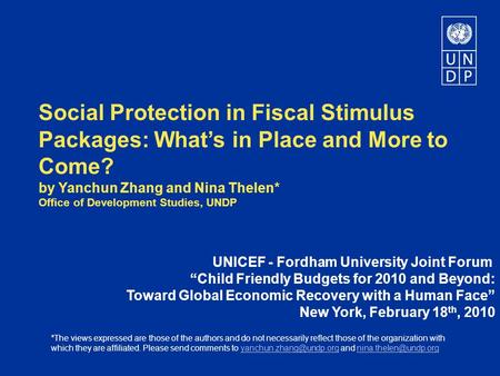 Social Protection in Fiscal Stimulus Packages: Whats in Place and More to Come? by Yanchun Zhang and Nina Thelen* Office of Development Studies, UNDP UNICEF.