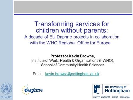 Transforming services for children without parents: A decade of EU Daphne projects in collaboration with the WHO Regional Office for Europe Professor.