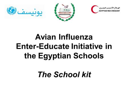 Avian Influenza Enter-Educate Initiative in the Egyptian Schools The School kit.