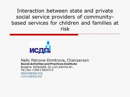 Interaction between state and private social service providers of community- based services for children and families at risk Nelly Petrova-Dimitrova,