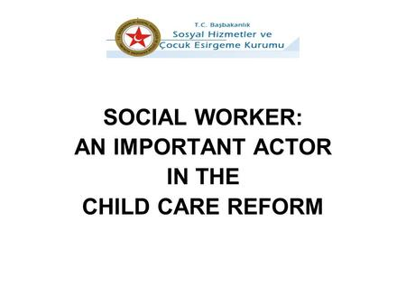 SOCIAL WORKER: AN IMPORTANT ACTOR IN THE CHILD CARE REFORM.