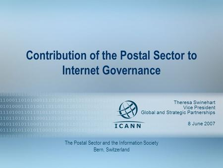 1 Contribution of the Postal Sector to Internet Governance Theresa Swinehart Vice President Global and Strategic Partnerships 8 June 2007 The Postal Sector.