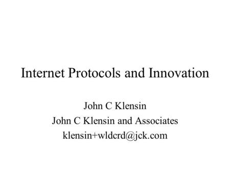 Internet Protocols and Innovation John C Klensin John C Klensin and Associates