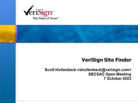1 VeriSign Site Finder Scott Hollenbeck SECSAC Open Meeting 7 October 2003.