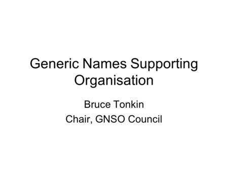 Generic Names Supporting Organisation Bruce Tonkin Chair, GNSO Council.