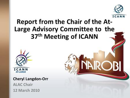 Report from the Chair of the At- Large Advisory Committee to the 37 th Meeting of ICANN Cheryl Langdon-Orr ALAC Chair 12 March 2010.