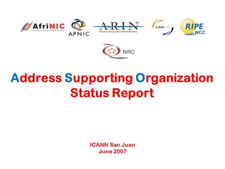 Address Supporting Organization Status Report ICANN San Juan June 2007.