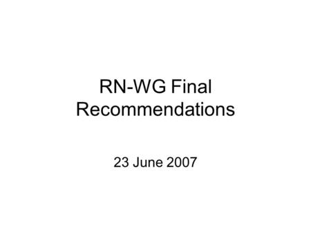 RN-WG Final Recommendations 23 June 2007. RN-WG Recommendations2 Agenda 1.Brief introduction 2.Top-level recommendations 3.Recommendations regarding contractual.
