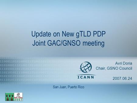 1 Update on New gTLD PDP Joint GAC/GNSO meeting Avri Doria Chair, GSNO Council 2007.06.24 San Juan, Puerto Rico.