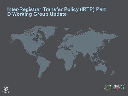Inter-Registrar Transfer Policy (IRTP) Part D Working Group Update.