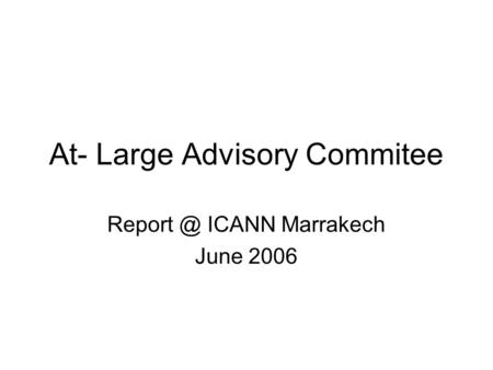 At- Large Advisory Commitee ICANN Marrakech June 2006.