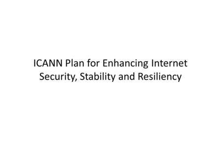 ICANN Plan for Enhancing Internet Security, Stability and Resiliency.