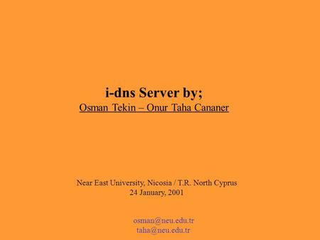 I-dns Server by; Osman Tekin – Onur Taha Cananer  Near East University, Nicosia / T.R. North Cyprus 24 January, 2001.