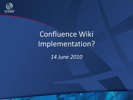 Confluence Wiki Implementation? 14 June 2010. Agenda What? Why? Wow! How? When? 2.