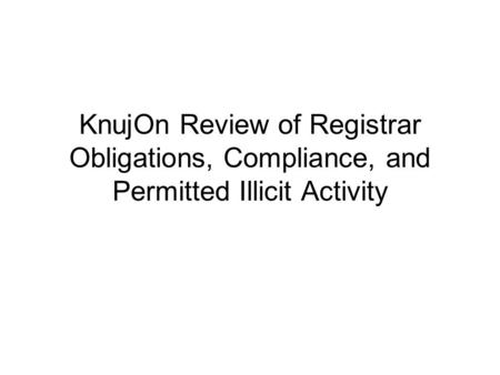 KnujOn Review of Registrar Obligations, Compliance, and Permitted Illicit Activity.