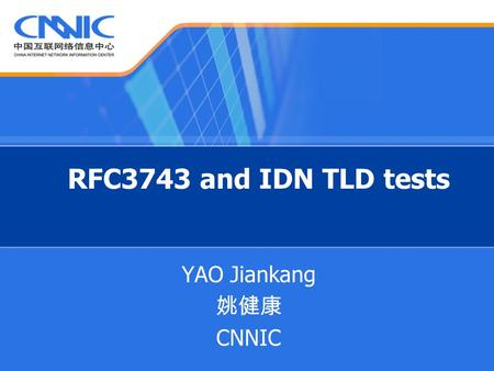 RFC3743 and IDN TLD tests YAO Jiankang CNNIC. What is RFC 3743? RFC3743 JET Guidelines for IDN Registration and Administration for Chinese, Japanese,